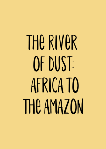 The River of Dust Africa to the Amazon Coming Soon